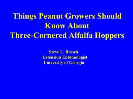 Things Peanut Growers Should Know About Three-Cornered Alfalfa Hoppers Steve L. Brown Extension Entomologist University of Georgia.