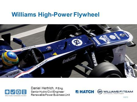 04/2012 Williams High-Power Flywheel Daniel Hertrich, P.Eng. Senior Hydro/Civil Engineer Renewable Power Business Unit.