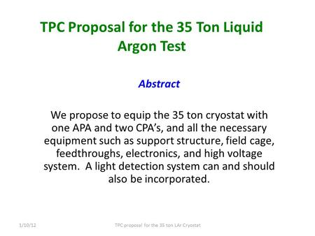TPC Proposal for the 35 Ton Liquid Argon Test Abstract We propose to equip the 35 ton cryostat with one APA and two CPA's, and all the necessary equipment.