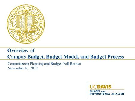 Committee on Planning and Budget, Fall Retreat November 16, 2012 Overview of Campus Budget, Budget Model, and Budget Process.