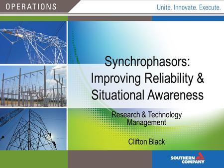 October 12, 2011 Synchrophasors: Improving Reliability & Situational Awareness Research & Technology Management Clifton Black.