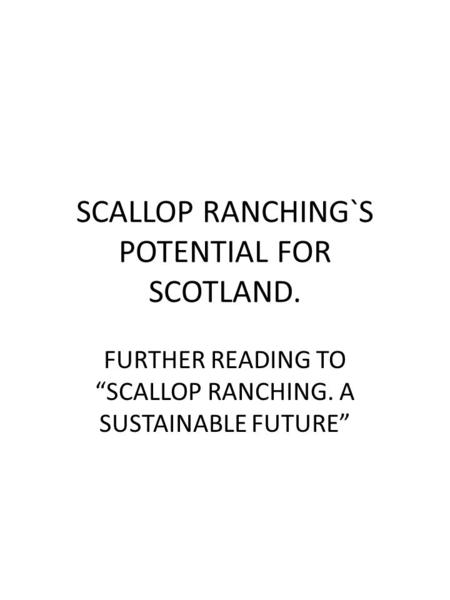 "SCALLOP RANCHING`S POTENTIAL FOR SCOTLAND. FURTHER READING TO ""SCALLOP RANCHING. A SUSTAINABLE FUTURE"""