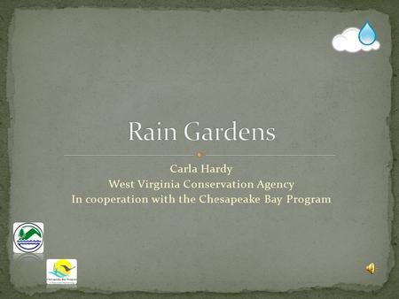 Carla Hardy West Virginia Conservation Agency In cooperation with the Chesapeake Bay Program.