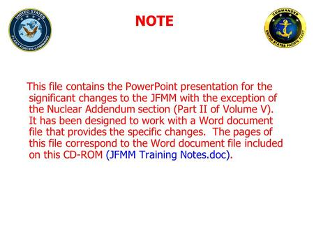 NOTE This file contains the PowerPoint presentation for the significant changes to the JFMM with the exception of the Nuclear Addendum section (Part II.
