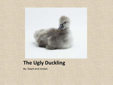 "The Ugly Duckling By: Steph and Jordan Exposition Farm Pond ""Once upon a time down on an old farm, lived a duck family…"""