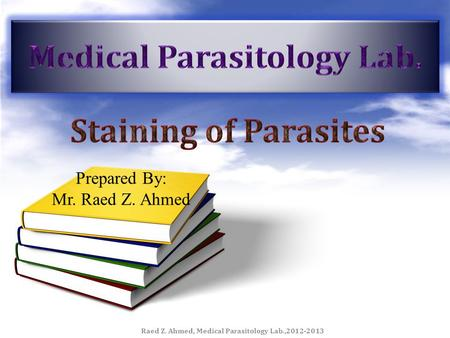 Raed Z. Ahmed, Medical Parasitology Lab.,2012-2013 Prepared By: Mr. Raed Z. Ahmed.