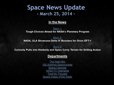 Space News Update - March 25, 2014 - In the News Story 1: Tough Choices Ahead for NASA's Planetary Program Story 2: NASA, ULA Showcase Delta IV Boosters.