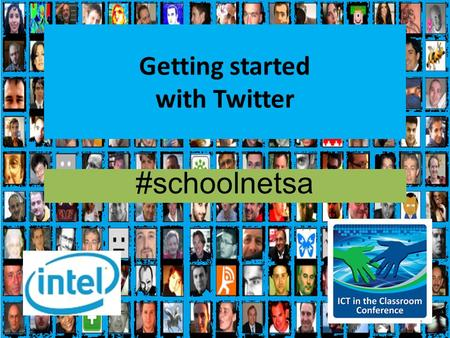 Getting started with Twitter #schoolnetsa 1. Intel ICT in the Classroom Conference 2013 Twitter- Our back channel tool We will be using twitter as our.