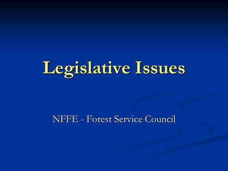 Legislative Issues NFFE - Forest Service Council.