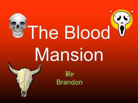 The Blood Mansion By Brandon. 1 Introduction You are with your friend in the field. You hear a ghostly screech, and at that moment thunder strikes. Your.