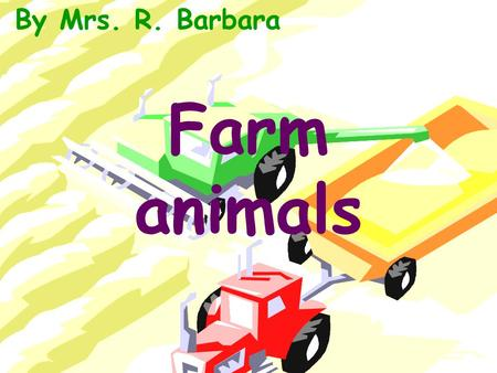 Farm animals By Mrs. R. Barbara. A cow_____.moos.