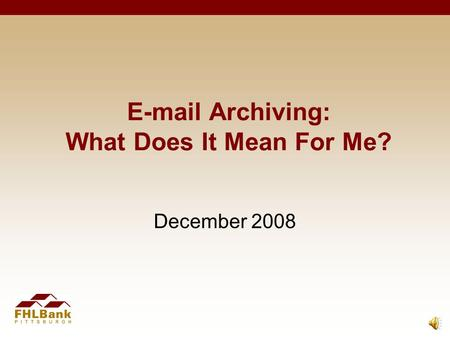 E-mail Archiving: What Does It Mean For Me? December 2008.