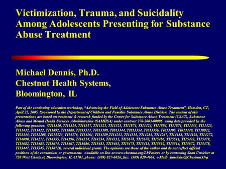 Victimization, Trauma, and Suicidality Among Adolescents Presenting for Substance Abuse Treatment Michael Dennis, Ph.D. Chestnut Health Systems, Bloomington,