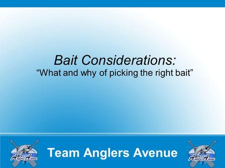 "Team Anglers Avenue Bait Considerations: ""What and why of picking the right bait"""
