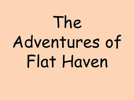 The Adventures of Flat Haven. My SPECIAL visitor!!! I was so excited Flat Haven came to see me. We will have many wonderful adventures together!!