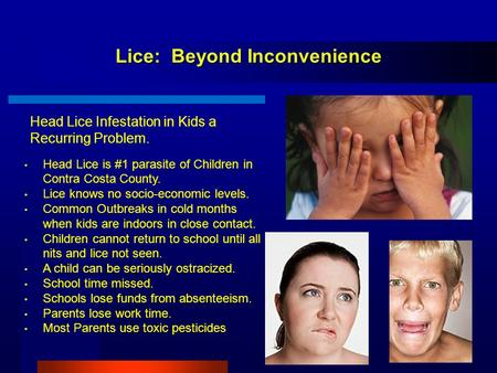 Lice: Beyond Inconvenience Head Lice Infestation in Kids a Recurring Problem. Head Lice is #1 parasite of Children in Contra Costa County. Lice knows no.
