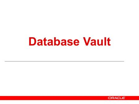 Database Vault Welcome, today I'd like to present an overview of the latest security product from Oracle – Database Vault. We announced this new product.