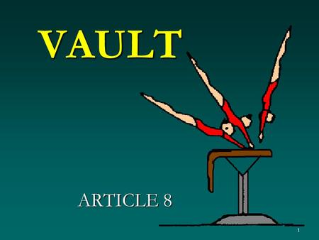 1 VAULT ARTICLE 8. 2 8.1 General The gymnast is required to perform one or two vaults from the Table of Vaults, depending on the Requirements for that.