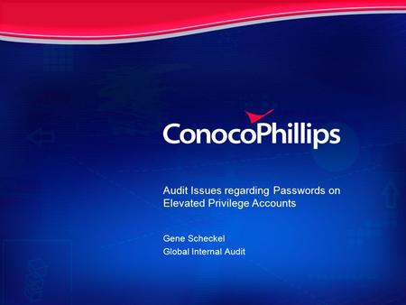 Audit Issues regarding Passwords on Elevated Privilege Accounts Gene Scheckel Global Internal Audit.