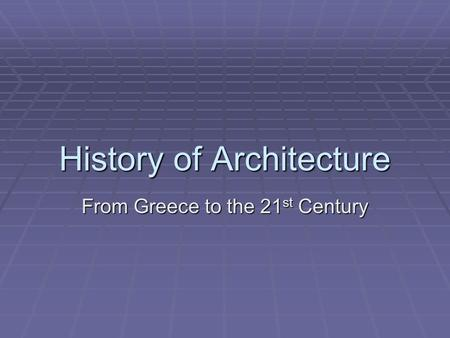 History of Architecture From Greece to the 21 st Century.