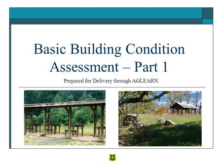 Basic Building Condition Assessment – Part 1 Prepared for Delivery through AGLEARN.