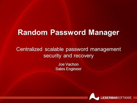 Random Password Manager Centralized scalable password management security and recovery Joe Vachon Sales Engineer.
