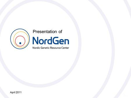 Nordiskt Genresurscenter NordGen Presentation of April 2011.