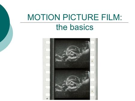 MOTION PICTURE FILM: the basics. Identifying formats Common gauges  8mm  Super 8  16mm  35mm Unusual gauges  9.5mm  17mm  28mm.