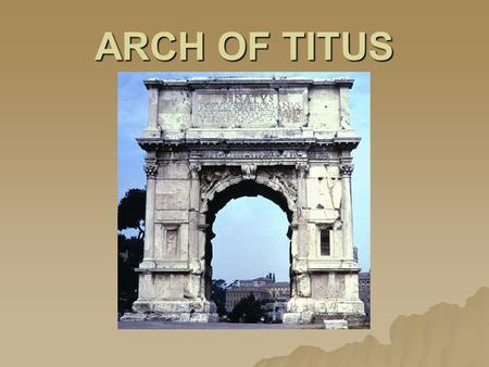 ARCH OF TITUS. THE ARCH…  stands close to the highest point of the Sacred Way (Sacra Via) in Rome.  it was along the Sacra Via that a victorious general.