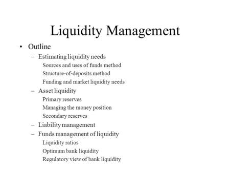 Liquidity Management Outline Estimating liquidity needs