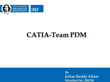 2 SS 14SS 14 CONTENTS Introduction Product Data management CATIA team PDM CATIA Integration SmarTeam File Management Customization Tools Advantages and.