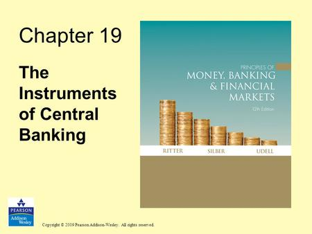 Copyright © 2009 Pearson Addison-Wesley. All rights reserved. Chapter 19 The Instruments of Central Banking.