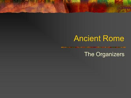 Ancient Rome The Organizers. Roman Art Philosophy: Efficiency, organization, practicality Art Forms: Mosaics, realistic wall paintings, idealized civic.