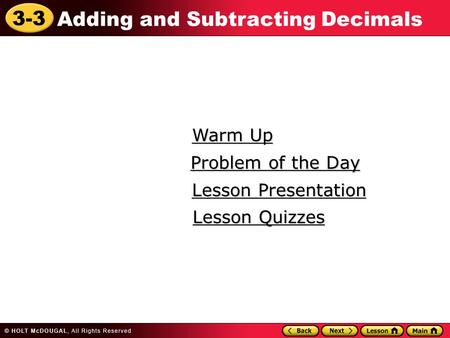 3-3 Adding and Subtracting Decimals Warm Up Warm Up Lesson Presentation Lesson Presentation Problem of the Day Problem of the Day Lesson Quizzes Lesson.