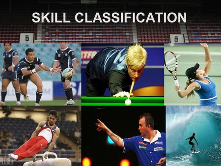 SKILL CLASSIFICATION. CLASSICATION OF SKILLS Analysis of movement skills enables us to understand their requirements and decide on the best ways to teach,