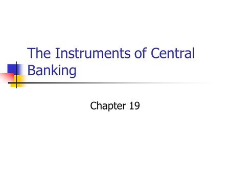 The Instruments of Central Banking Chapter 19. Introduction Bank lending and money supply are related by some multiple to the level of bank reserves Federal.