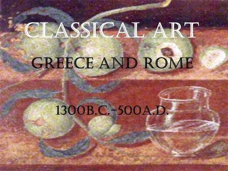 Classical Art Greece and Rome 1300B.C.-500A.D..