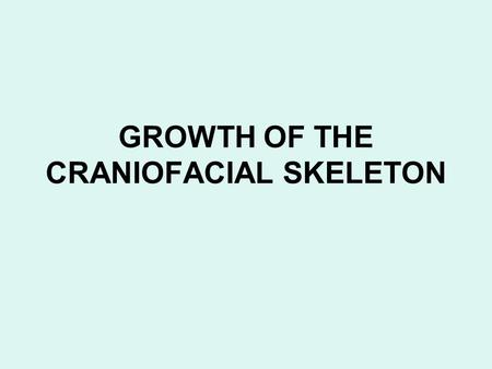 GROWTH OF THE CRANIOFACIAL SKELETON. Picture illustrates the change in overall body proportions that occurs during normal growth and development: There.
