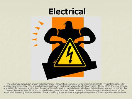 Electrical These handouts and documents with attachments are not final, complete, or definitive instruments. This information is for guidance purposes.