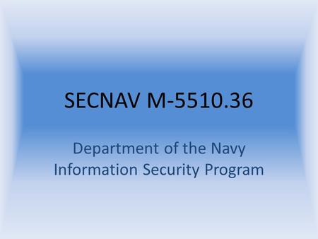 SECNAV M-5510.36 Department of the Navy Information Security Program.