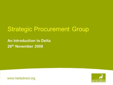 Www.hertsdirect.org Strategic Procurement Group An Introduction to Delta 26 th November 2008.