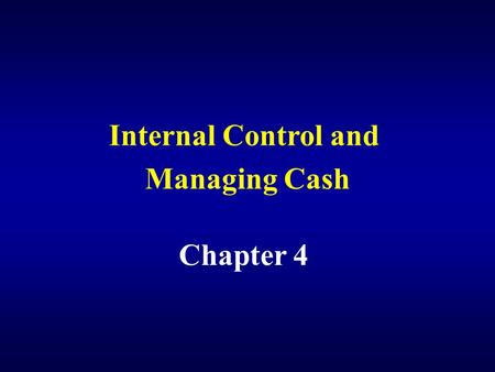 Internal Control and Managing Cash Chapter 4. Set up an effective system of internal control.