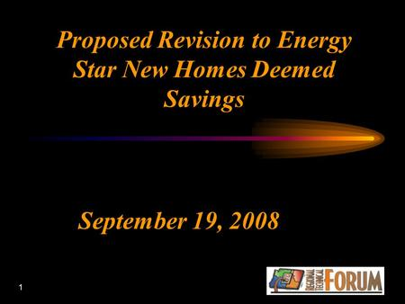 1 Proposed Revision to Energy Star New Homes Deemed Savings September 19, 2008.