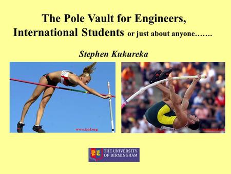 The Pole Vault for Engineers, International Students or just about anyone……. Stephen Kukureka www.iaaf.org.
