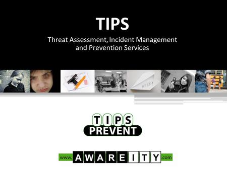 TIPS Threat Assessment, Incident Management and Prevention Services.