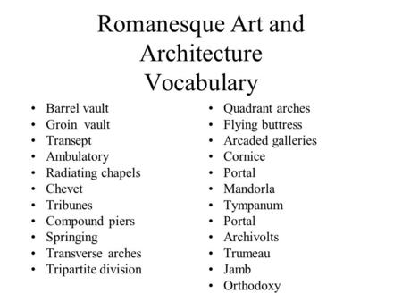 Romanesque Art and Architecture Vocabulary Barrel vault Groin vault Transept Ambulatory Radiating chapels Chevet Tribunes Compound piers Springing Transverse.