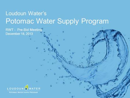 Loudoun Water's Potomac Water Supply Program RWT - Pre-Bid Meeting December 18, 2013.