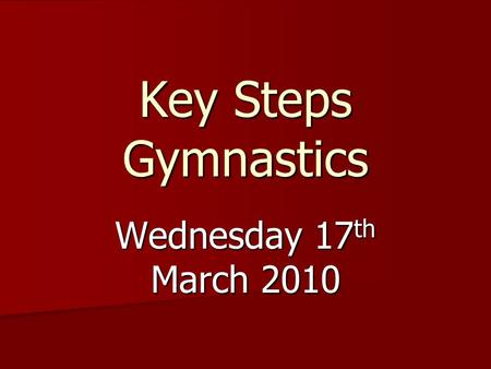 Key Steps Gymnastics Wednesday 17 th March 2010. Key Steps English Gymnastics have produced a schools competition pack with set routines that can be used.