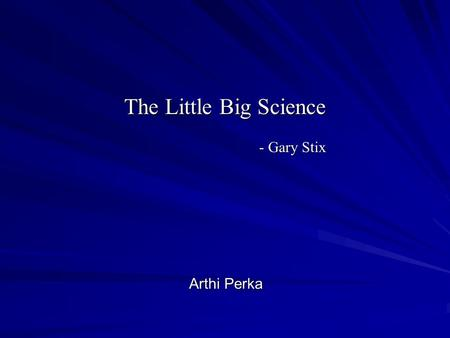 The Little Big Science - Gary Stix Arthi Perka. What is a Nanometer? A nanometer is a unit of spatial measurement that is 10 -9 meter, or one billionth.