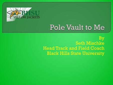 By Seth Mischke Head Track and Field Coach Black Hills State University.
